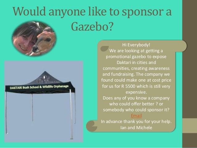 Would anyone like to sponsor a          Gazebo?                            Hi Everybody!                     We are lookin...