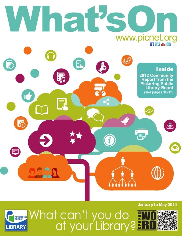 www.picnet.org Inside 2012 Community Report from the Pickering Public Library Board (see pages 10-11)  What can't you do a...