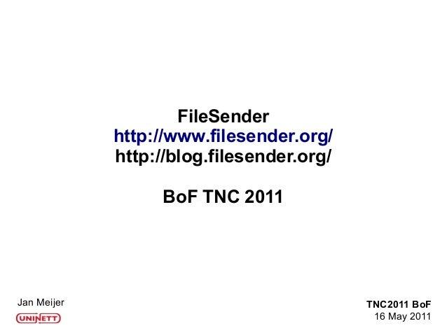 Jan Meijer TNC2011 BoF 16 May 2011 FileSender http://www.filesender.org/ http://blog.filesender.org/ BoF TNC 2011