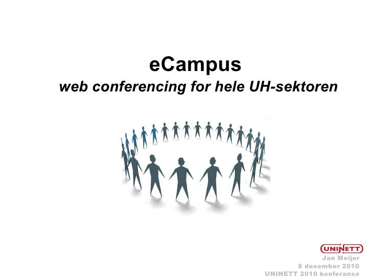 eCampusweb conferencing for hele UH-sektoren                                         Jan Meijer                           ...