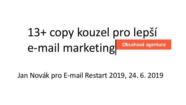13+ copy kouzel pro lepší e-mail marketing Obsahová agentura Jan Novák pro E-mail Restart 2019, 24. 6. 2019