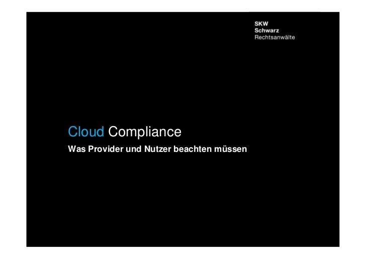 Cloud ComplianceWas Provider und Nutzer beachten müssenRA Jan SchneiderFachanwalt für InformationstechnologierechtCloud Co...