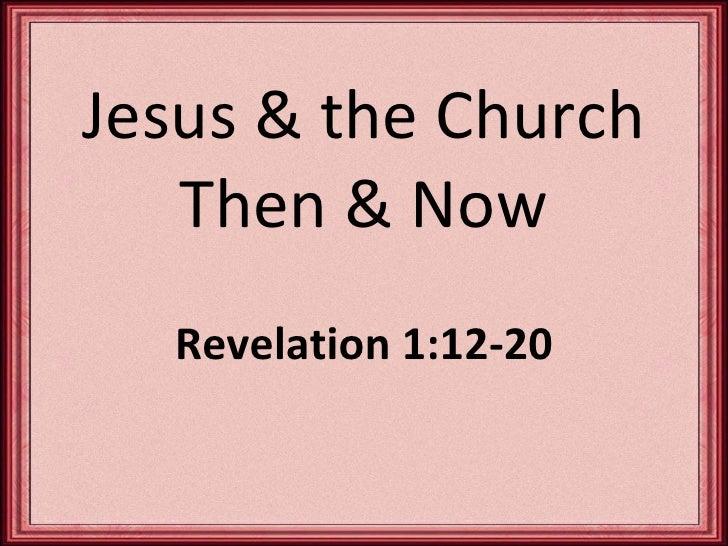 Jesus & the Church Then & Now Revelation 1:12-20