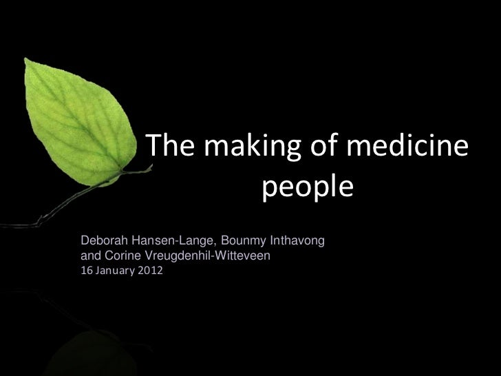 The making of medicine                 peopleDeborah Hansen-Lange, Bounmy Inthavongand Corine Vreugdenhil-Witteveen16 Janu...