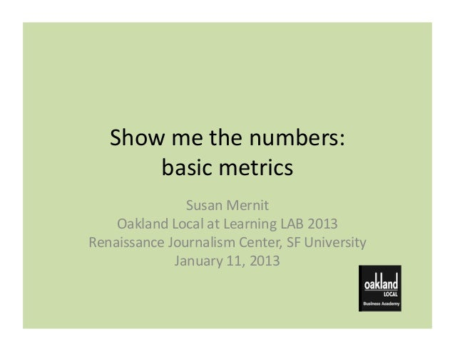 Show me the numbers:         basic metrics                   Susan Mernit     Oakland Local at Learn...