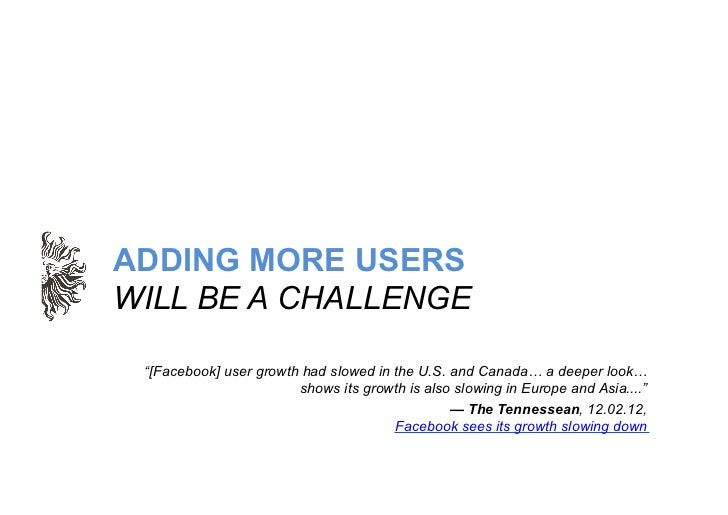 "ADDING MORE USERSWILL BE A CHALLENGE ""[Facebook] user growth had slowed in the U.S. and Canada… a deeper look…            ..."