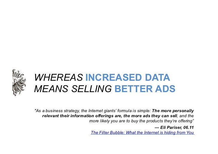 "WHEREAS INCREASED DATAMEANS SELLING BETTER ADS""As a business strategy, the Internet giants' formula is simple: The more pe..."