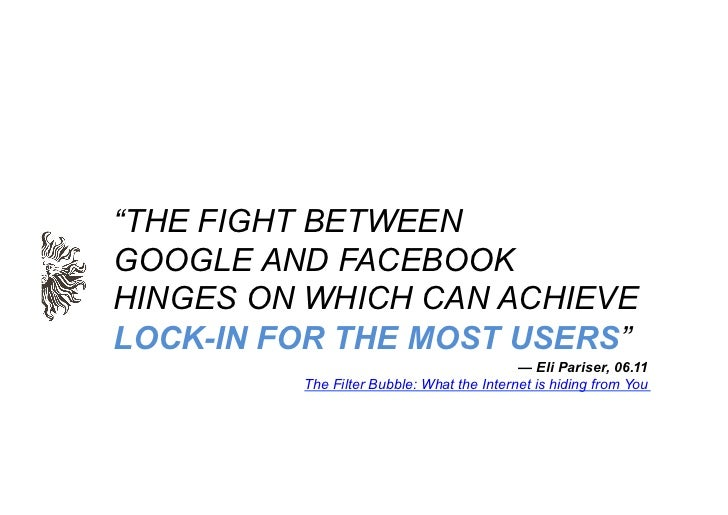 """THE FIGHT BETWEENGOOGLE AND FACEBOOKHINGES ON WHICH CAN ACHIEVELOCK-IN FOR THE MOST USERS""                               ..."