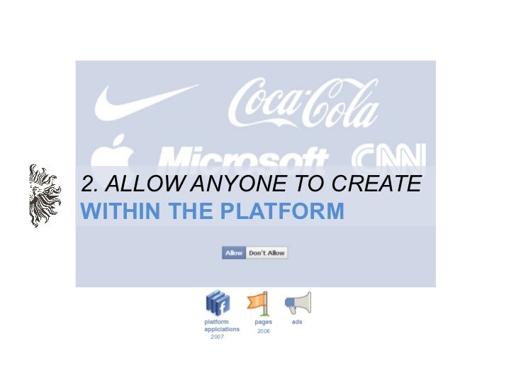 2. ALLOW ANYONE TO CREATEWITHIN THE PLATFORM                2006         2007