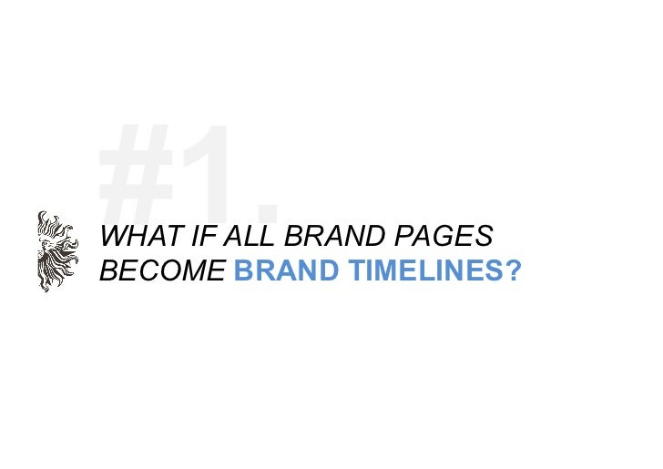 Brands currently use pages to act as social hubs for specific experiences.                        Pages become the place w...