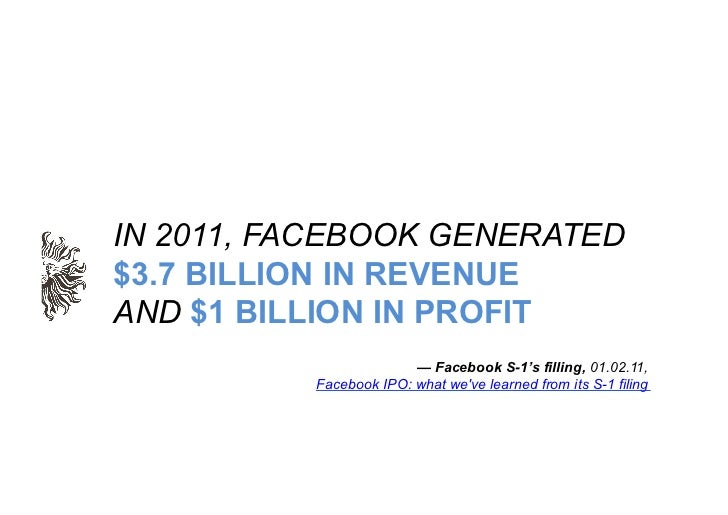 IN 2011, FACEBOOK GENERATED$3.7 BILLION IN REVENUEAND $1 BILLION IN PROFIT                        — Facebook S-1's filling...