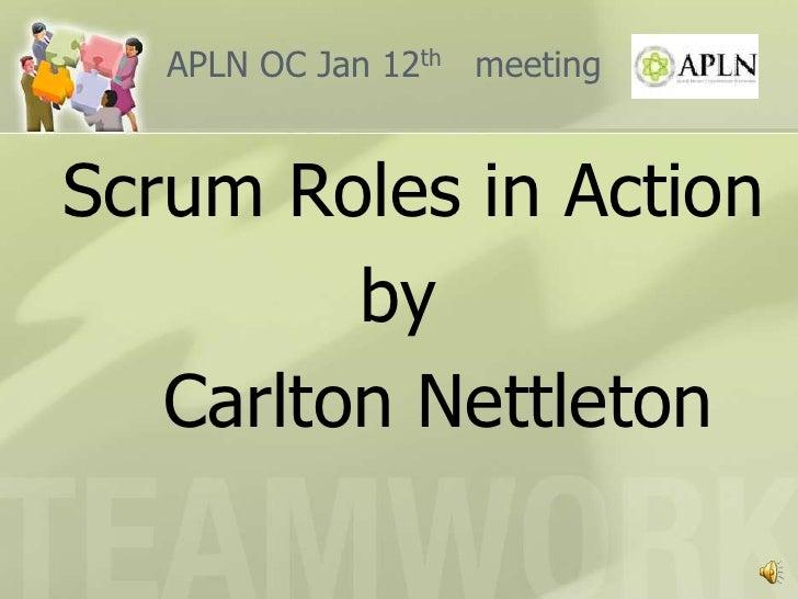 APLN OC Jan 12thmeeting<br />Scrum Roles in Action<br />by <br />Carlton Nettleton<br />