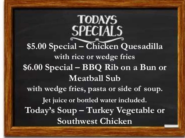$5.00 Special – Chicken Quesadilla with rice or wedge fries $6.00 Special – BBQ Rib on a Bun or Meatball Sub with wedge fr...