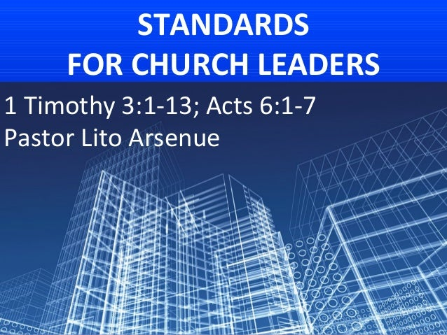 STANDARDS     FOR CHURCH LEADERS1 Timothy 3:1-13; Acts 6:1-7Pastor Lito Arsenue
