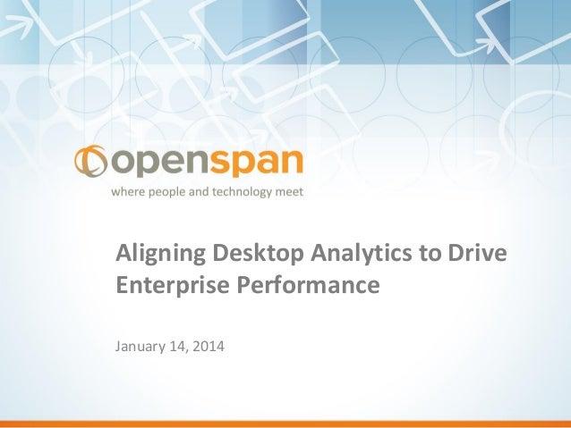 Aligning Desktop Analytics to Drive Enterprise Performance January 14, 2014
