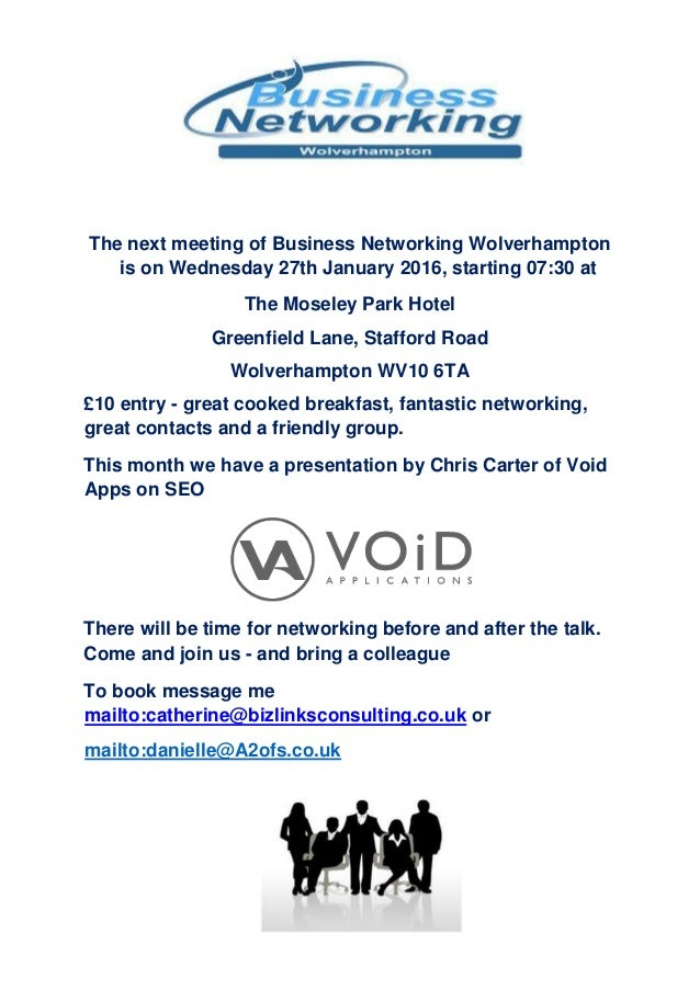 The next meeting of Business Networking Wolverhampton is on Wednesday 27th January 2016, starting 07:30 at The Moseley Par...