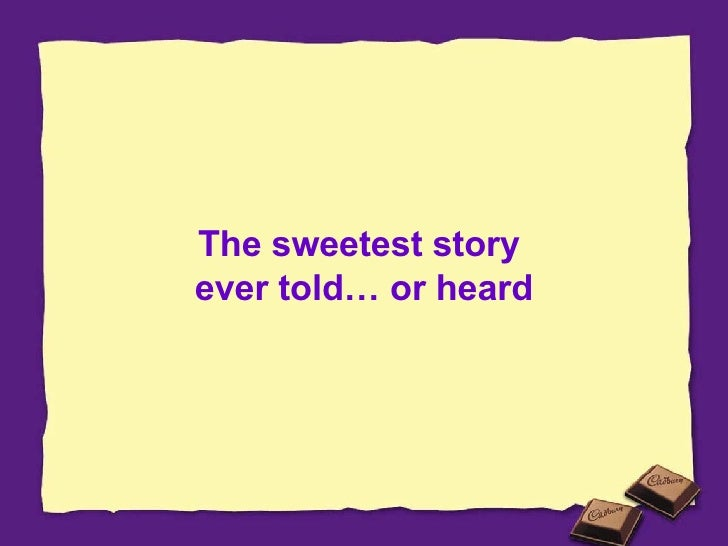 The sweetest story  ever told… or heard