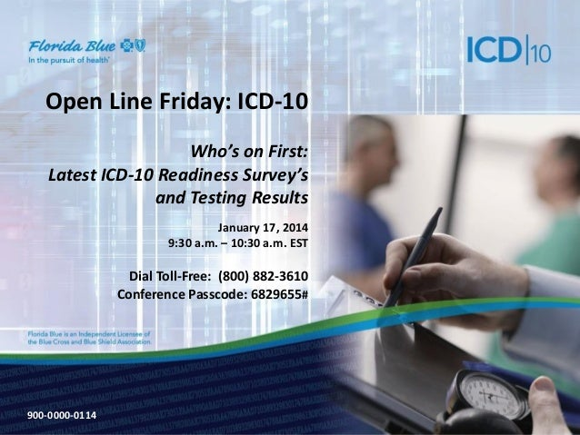 Open Line Friday: ICD-10 Who's on First: Latest ICD-10 Readiness Survey's and Testing Results January 17, 2014 9:30 a.m. –...