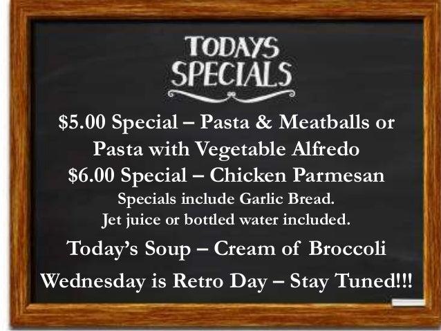 $5.00 Special – Pasta & Meatballs or Pasta with Vegetable Alfredo $6.00 Special – Chicken Parmesan Specials include Garlic...