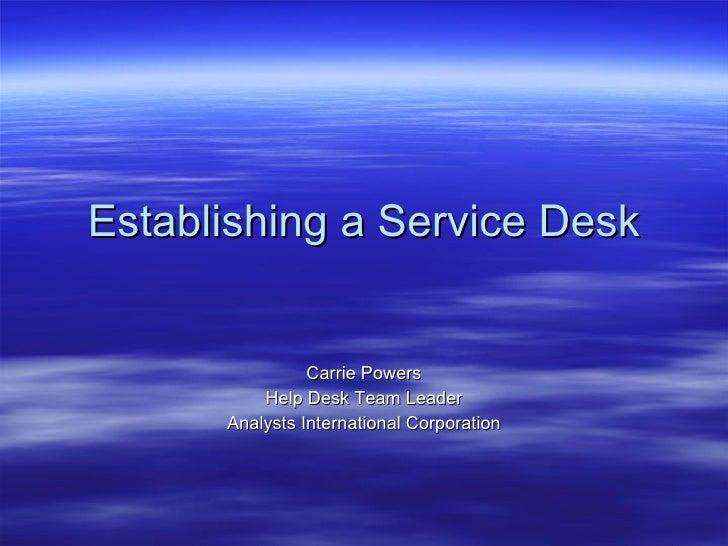 Establishing a Service Desk Carrie Powers Help Desk Team Leader Analysts International Corporation