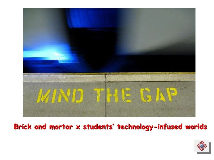 Brick and mortar x students' technology-infused worlds