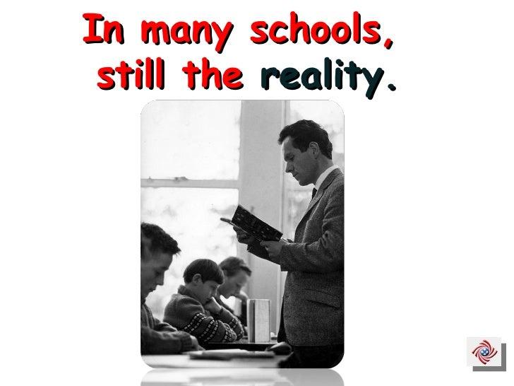 In many schools,  still the  reality.