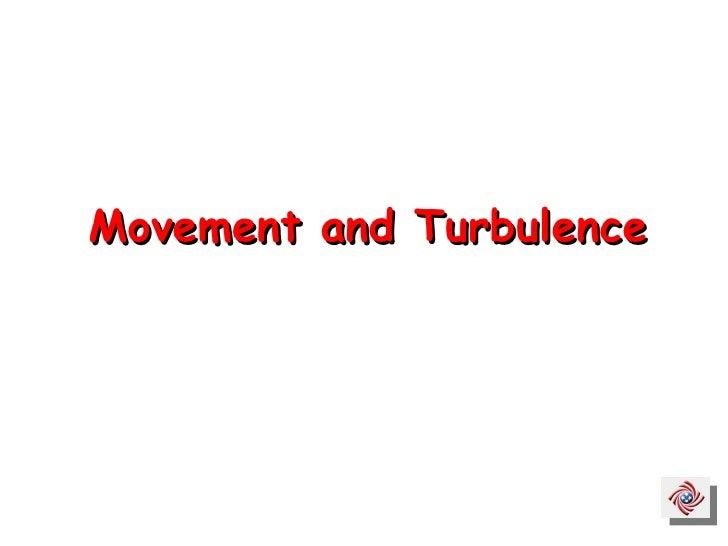Movement and Turbulence