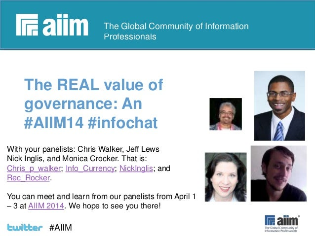 #AIIM  The Global Community of Information Professionals  The REAL value of governance: An #AIIM14 #infochat With your pan...