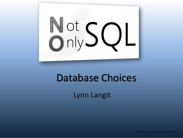 Database Choices Lynn Langit  Jan 2014 – Startup Code Camp in the OC