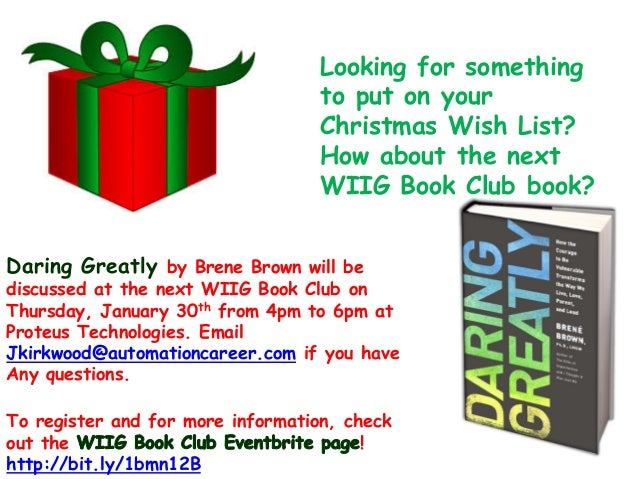 Looking for something to put on your Christmas Wish List? How about the next WIIG Book Club book? Daring Greatly by Brene ...