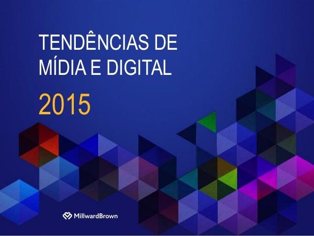 TENDÊNCIAS DE MÍDIA E DIGITAL 2015