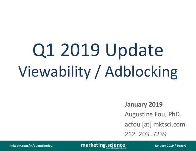 January 2019 / Page 0marketing.scienceconsulting group, inc. linkedin.com/in/augustinefou Q1 2019 Update Viewability / Adb...