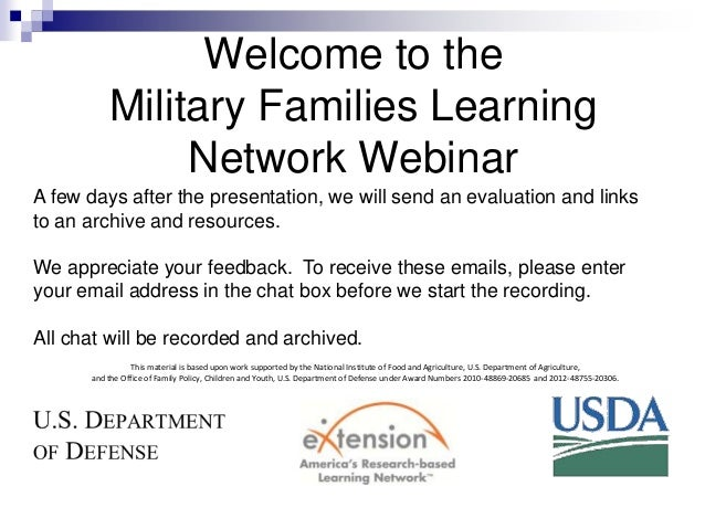 Welcome to the Military Families Learning Network Webinar A few days after the presentation, we will send an evaluation an...