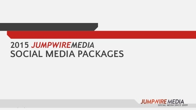 1/28/15 1 SOCIAL MEDIA SINCE 2009 2015 JUMPWIREMEDIA SOCIAL MEDIA PACKAGES