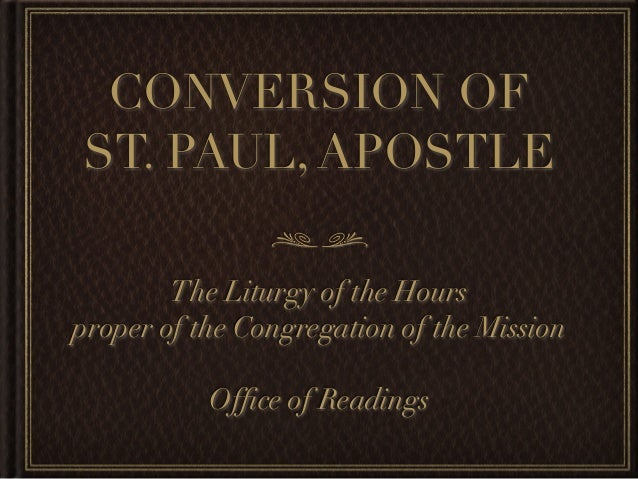 CONVERSION OF ST. PAUL, APOSTLE The Liturgy of the Hours proper of the Congregation of the Mission Office of Readings