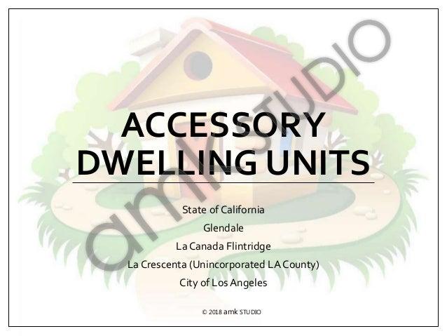 ACCESSORY DWELLING UNITS State of California Glendale La Canada Flintridge La Crescenta (Unincorporated LA County) City of...