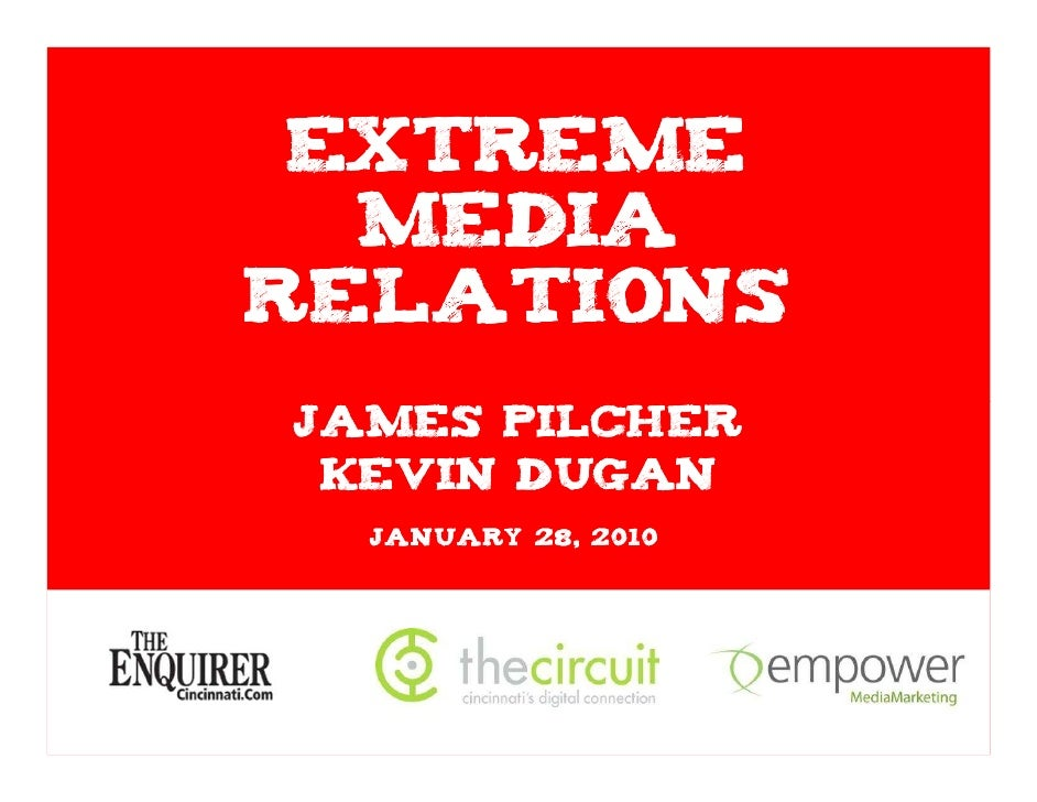 Extreme   Media Relations James Pilcher  Kevin Dugan   January 28, 2010