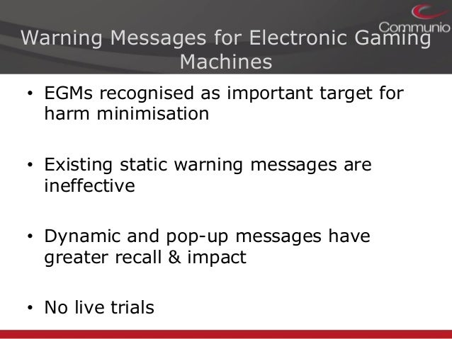 Sally Gainsbury and David Aro. Dynamic Warning Messages for Electronic Gaming Machines: A Live Trial to Inform Australian Gambling Reforms Slide 2