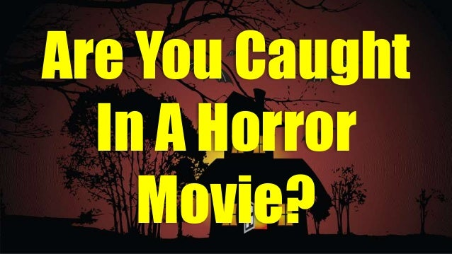 Are You Caught In A Horror Movie?
