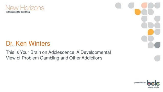 Ken Winters. This is Your Brain on Adolescence: A Developmental View of Problem Gambling and Other Addictions Slide 3