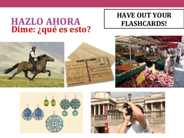 HAZLO AHORA  Dime: ¿qué es esto?  HAVE OUT YOUR FLASHCARDS!