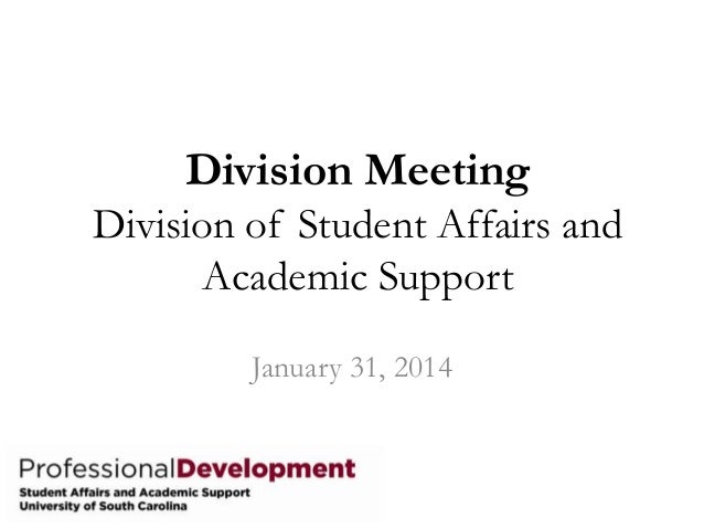 Division Meeting Division of Student Affairs and Academic Support January 31, 2014