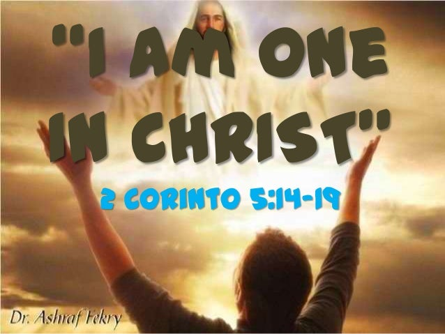 """I Am One In CHRIST"" 2 Corinto 5:14-19"