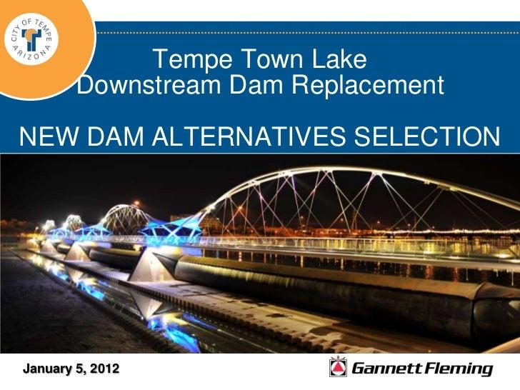 Tempe Town Lake        Downstream Dam ReplacementNEW DAM ALTERNATIVES SELECTIONJanuary 5, 2012