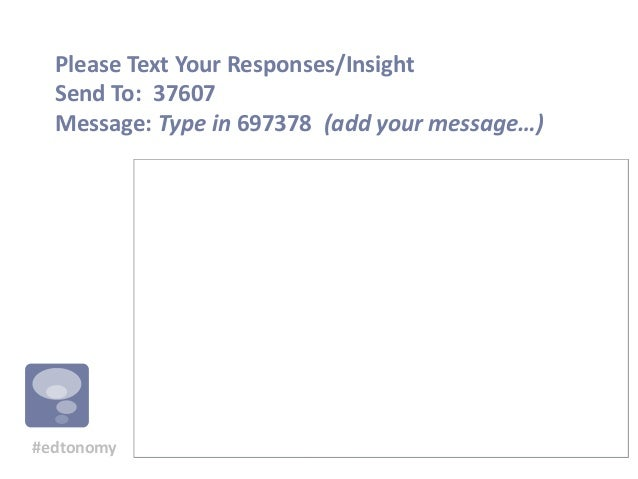 Please Text Your Responses/Insight Send To: 37607 Message: Type in 697378 (add your message…)  #edtonomy