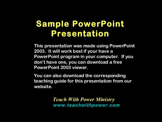 Sample PowerPoint  PresentationThis presentation was made using PowerPoint2003. It will work best if your have aPowerPoint...