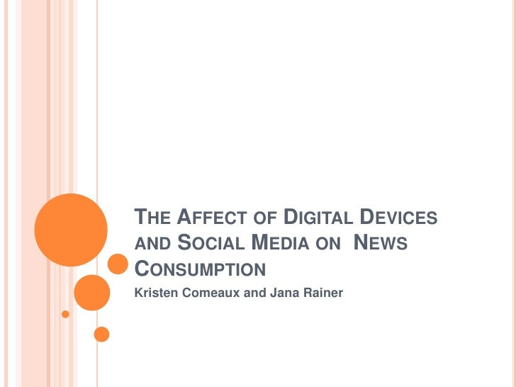 THE AFFECT OF DIGITAL DEVICESAND SOCIAL MEDIA ON NEWSCONSUMPTIONKristen Comeaux and Jana Rainer