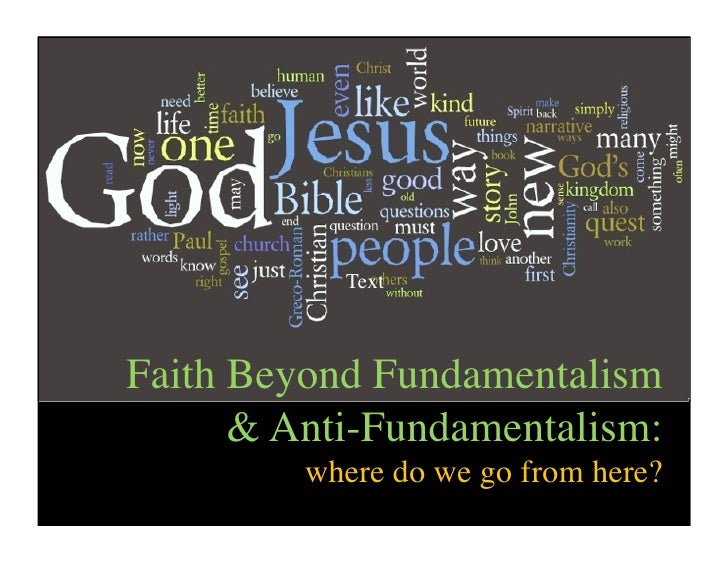 Text    Faith Beyond Fundamentalism       & Anti-Fundamentalism:          where do we go from here?