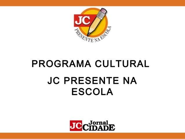 PROGRAMA CULTURAL JC PRESENTE NA ESCOLA