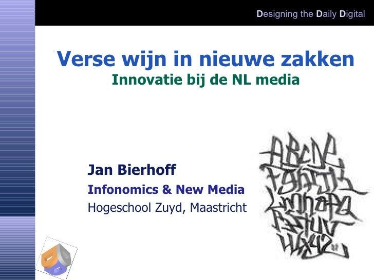 Verse wijn in nieuwe zakken Innovatie bij de NL media Jan Bierhoff Infonomics & New Media Hogeschool Zuyd, Maastricht